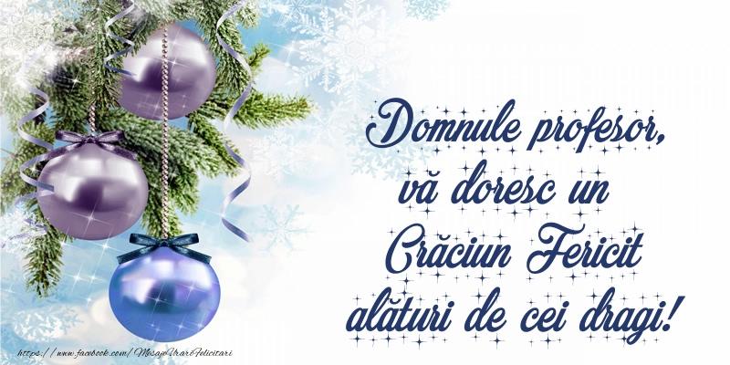 Felicitari de Craciun pentru Profesor - Domnule profesor, vă doresc un Crăciun Fericit alături de cei dragi!