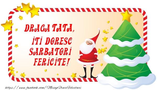 Felicitari de Craciun pentru Tata - Draga tata, Iti Doresc Sarbatori  Fericite!