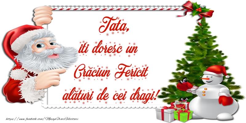 Felicitari de Craciun pentru Tata - Tata, iti doresc un Crăciun Fericit alături de cei dragi!