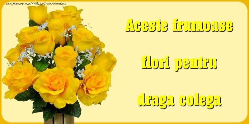 Felicitari Diverse pentru Colega - Aceste frumoase flori pentru draga colega