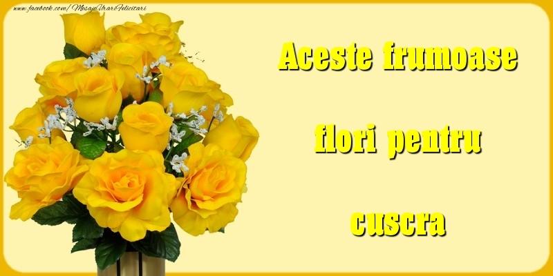 Felicitari Diverse pentru Cuscra - Aceste frumoase flori pentru cuscra