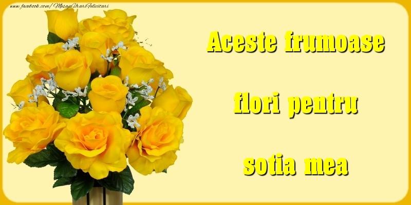 Felicitari Diverse pentru Sotie - Aceste frumoase flori pentru sotia mea