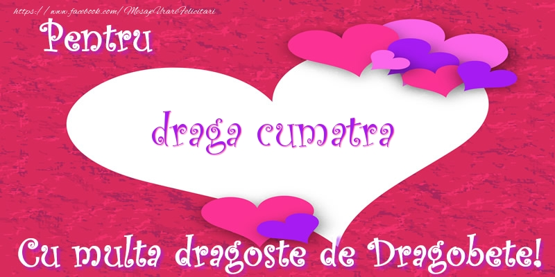 Felicitari de Dragobete pentru Cumatra - Pentru draga cumatra Cu multa dragoste de Dragobete!