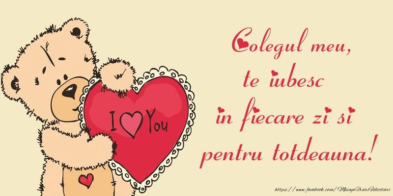 Felicitari de dragoste pentru Coleg - Colegul meu, te iubesc in fiecare zi si pentru totdeauna!