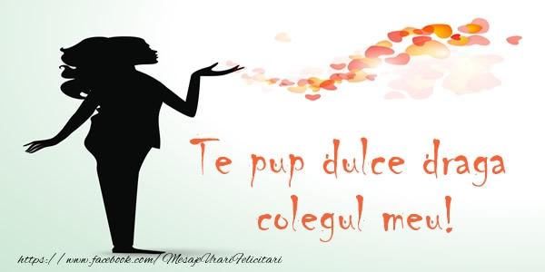 Felicitari de dragoste pentru Coleg - Te pup dulce draga colegul meu!