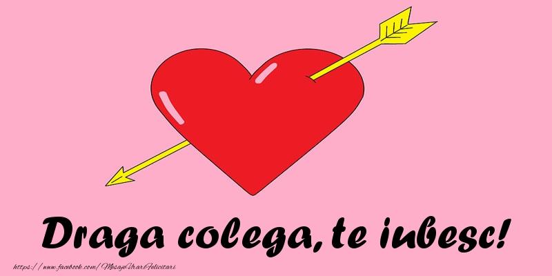 Felicitari de dragoste pentru Colega - Draga colega, te iubesc!