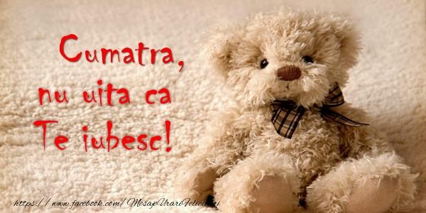 Felicitari de dragoste pentru Cumatra - Cumatra nu uita ca Te iubesc!