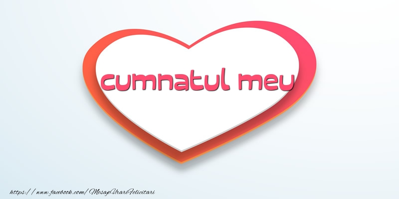 Felicitari de dragoste pentru Cumnat - Love cumnatul meu