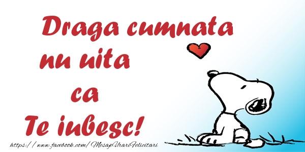 Felicitari de dragoste pentru Cumnata - Draga cumnata nu uita ca Te iubesc!