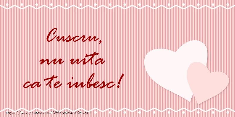 Felicitari de dragoste pentru Cuscru - Cuscru nu uita ca te iubesc!