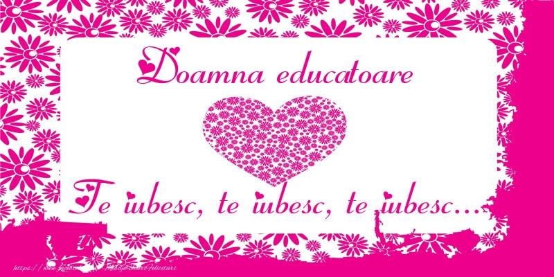 Felicitari de dragoste pentru Educatoare - Doamna educatoare Te iubesc, te iubesc, te iubesc...