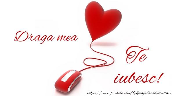 Felicitari de dragoste pentru Iubita - Draga mea te iubesc!