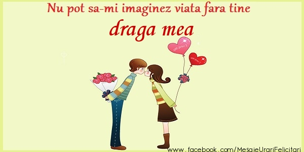 Felicitari de dragoste pentru Iubita - Nu pot sa-mi imaginez viata fara tine draga mea