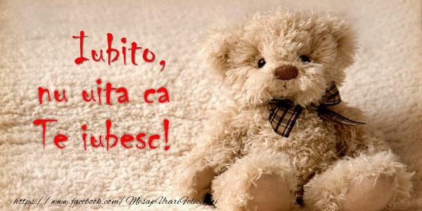 Felicitari de dragoste pentru Iubita - Iubito nu uita ca Te iubesc!