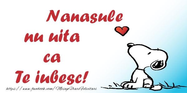 Felicitari de dragoste pentru Nas - Nanasule nu uita ca Te iubesc!