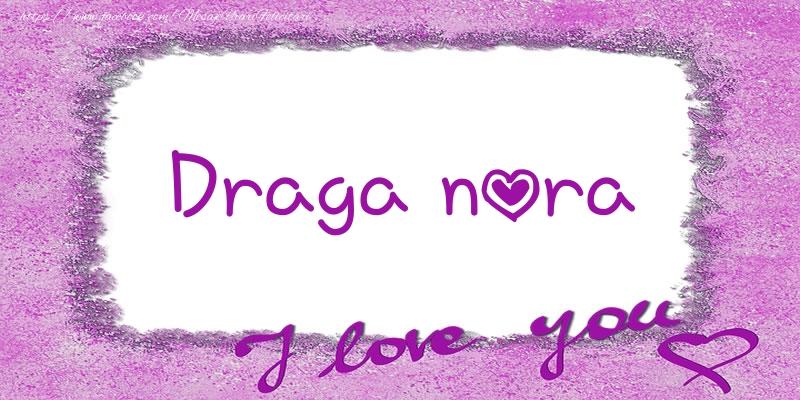 Felicitari de dragoste pentru Nora - Draga nora I love you!