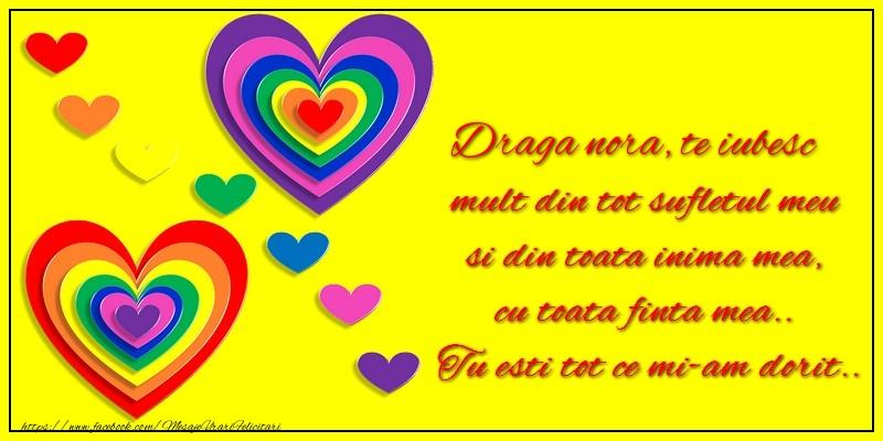 Felicitari de dragoste pentru Nora - Draga nora te iubesc mult din tot sufletul meu si din toata inima mea, cu toata finta mea.. Tu esti tot ce mi-am dorit...