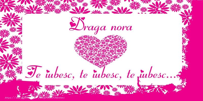 Felicitari de dragoste pentru Nora - Draga nora Te iubesc, te iubesc, te iubesc...