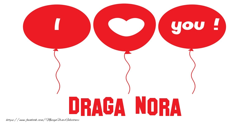 Felicitari de dragoste pentru Nora - I love you draga nora!