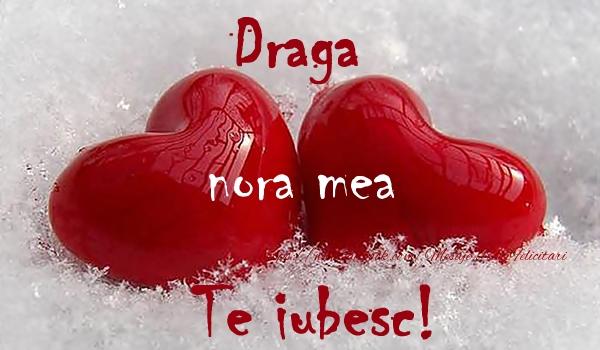 Felicitari de dragoste pentru Nora - Draga nora mea Te iubesc!