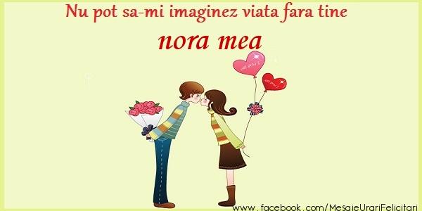 Felicitari de dragoste pentru Nora - Nu pot sa-mi imaginez viata fara tine nora mea