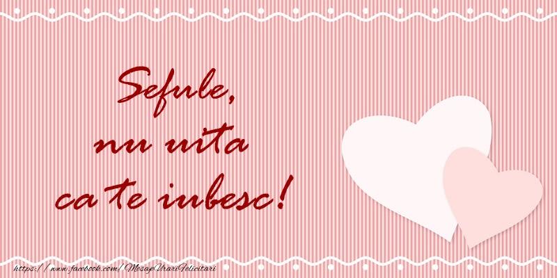 Felicitari de dragoste pentru Sef - Sefule nu uita ca te iubesc!