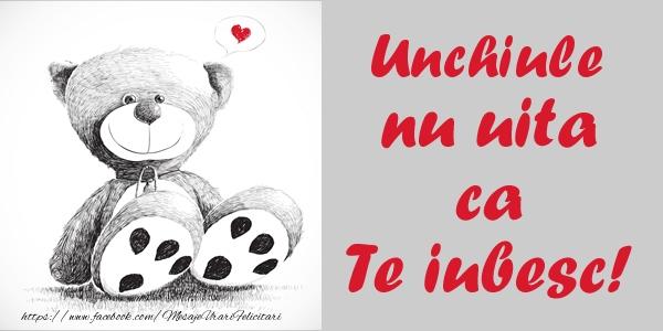 Felicitari de dragoste pentru Unchi - Unchiule nu uita ca Te iubesc!