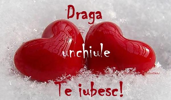 Felicitari de dragoste pentru Unchi - Draga unchiule Te iubesc!