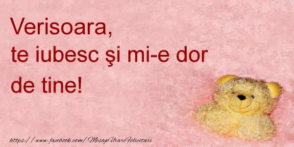 Felicitari de dragoste pentru Verisoara - Verisoara te iubesc si mi-e dor de tine!