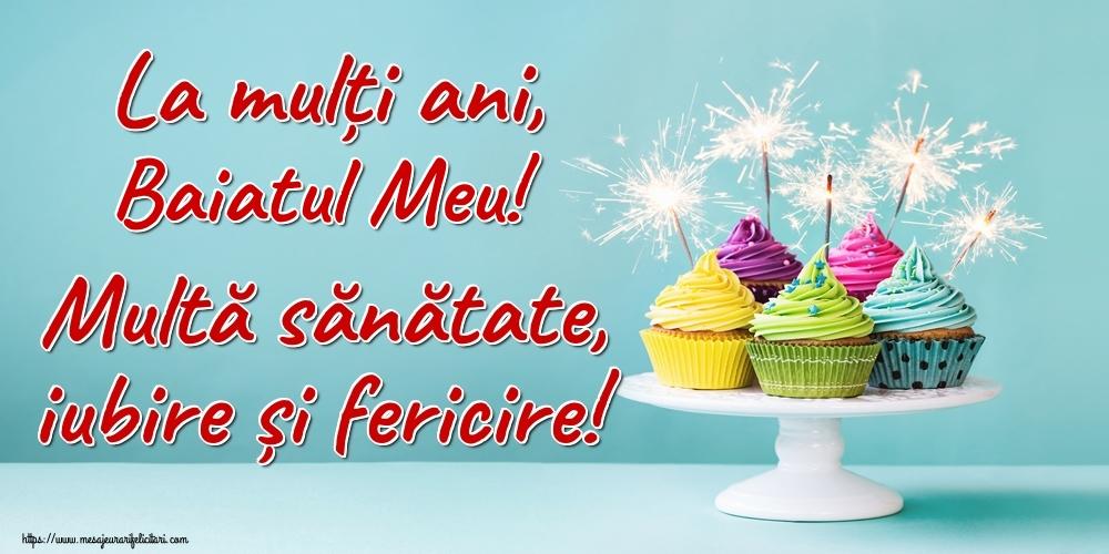Felicitari de la multi ani pentru Baiat - La mulți ani, baiatul meu! Multă sănătate, iubire și fericire!