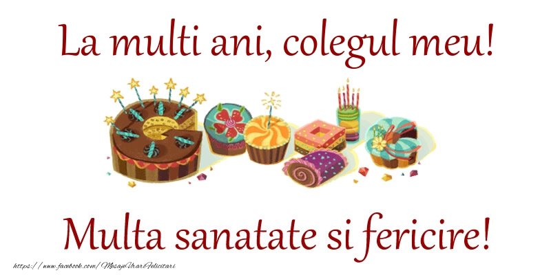 Felicitari de la multi ani pentru Coleg - La multi ani, colegul meu! Multa sanatate si fericire!