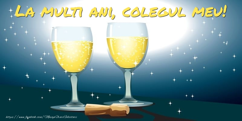 Felicitari de la multi ani pentru Coleg - La multi ani, colegul meu!