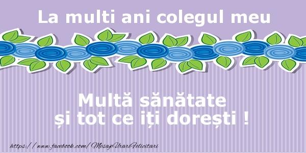 Felicitari de la multi ani pentru Coleg - La multi ani colegul meu Multa sanatate si tot ce iti doresti !