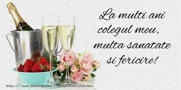 Felicitari de la multi ani pentru Coleg - La multi ani colegul meu Multa sanatate si fericire!