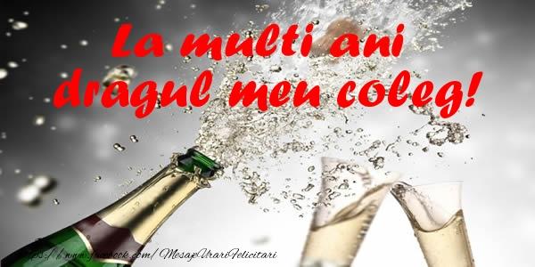 Felicitari de la multi ani pentru Coleg - La multi ani dragul meu coleg!