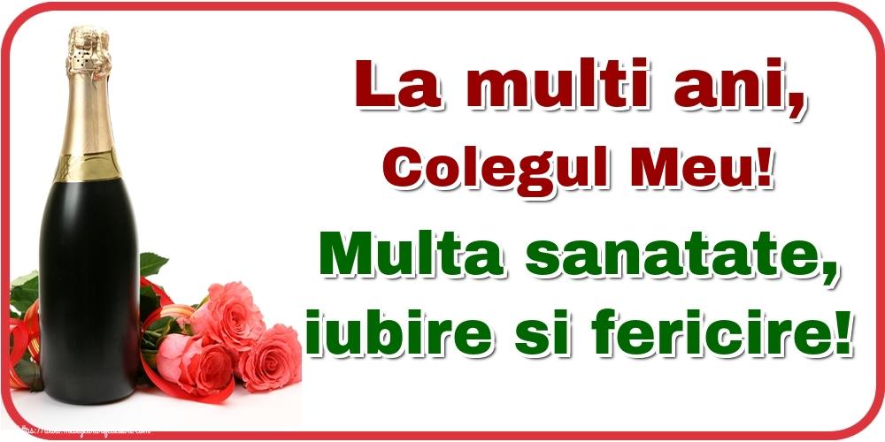 Felicitari de la multi ani pentru Coleg - La multi ani, colegul meu! Multa sanatate, iubire si fericire!