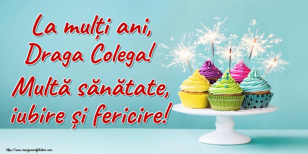Felicitari de la multi ani pentru Colega - La mulți ani, draga colega! Multă sănătate, iubire și fericire!