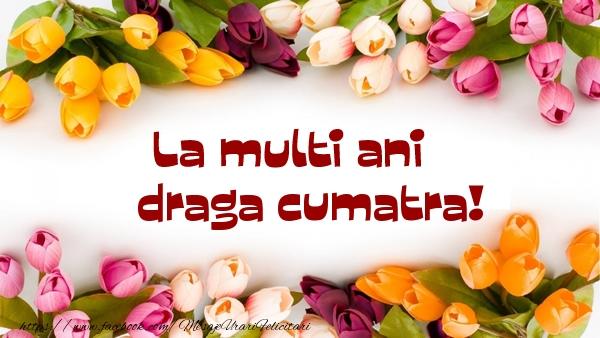 Felicitari de la multi ani pentru Cumatra - La multi ani draga cumatra!