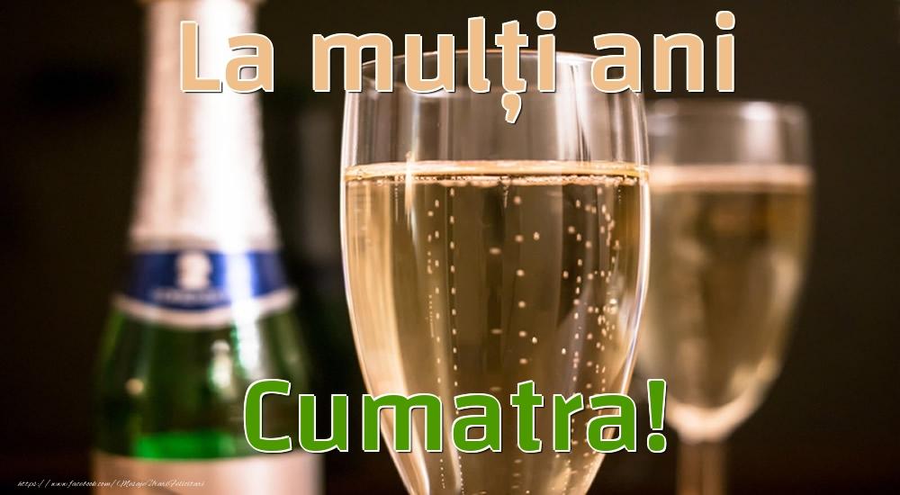 Felicitari de la multi ani pentru Cumatra - La mulți ani cumatra!