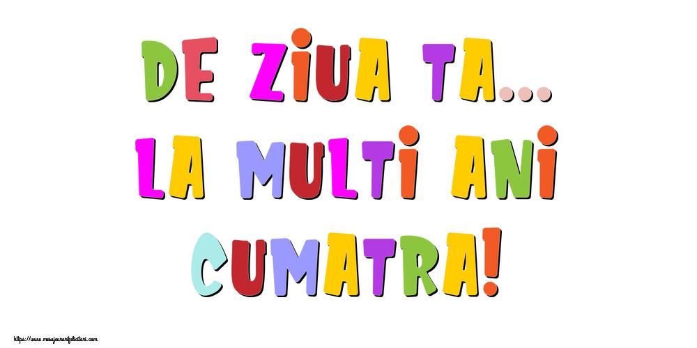 Felicitari de la multi ani pentru Cumatra - De ziua ta... La multi ani, cumatra!