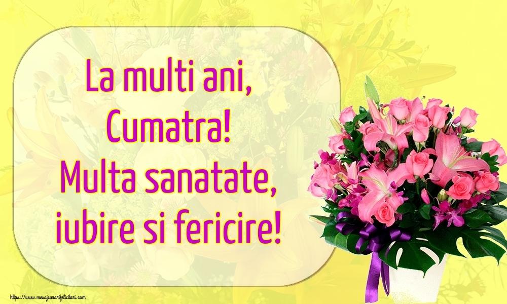 Felicitari de la multi ani pentru Cumatra - La multi ani, cumatra! Multa sanatate, iubire si fericire!