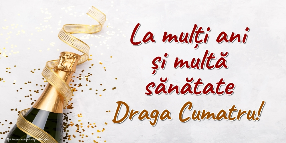 Felicitari de la multi ani pentru Cumatru - La mulți ani și multă sănătate draga cumatru!