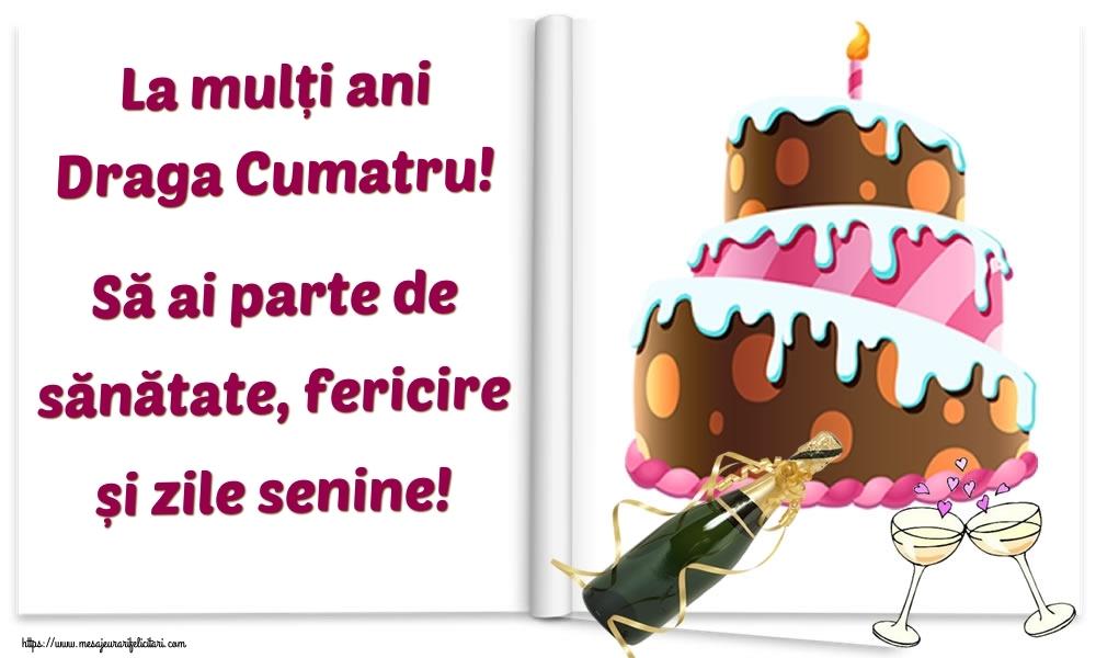 Felicitari de la multi ani pentru Cumatru - La mulți ani draga cumatru! Să ai parte de sănătate, fericire și zile senine!