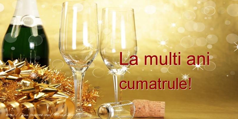 Felicitari de la multi ani pentru Cumatru - La multi ani cumatrule!