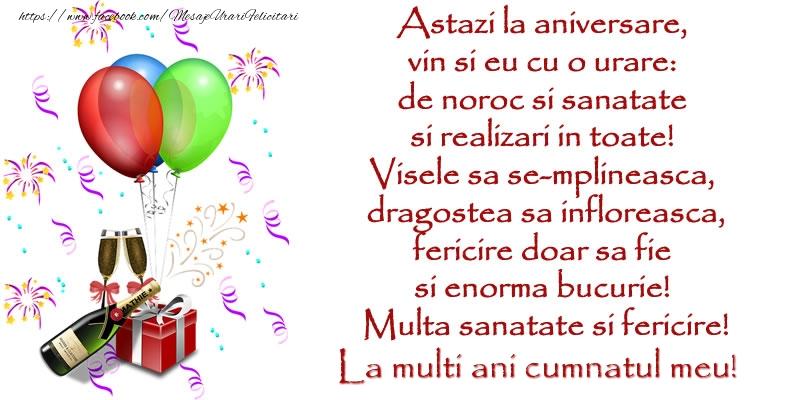 Felicitari de la multi ani pentru Cumnat - Astazi la aniversare,  vin si eu cu o urare:  de noroc si sanatate  ... Multa sanatate si fericire! La multi ani cumnatul meu!