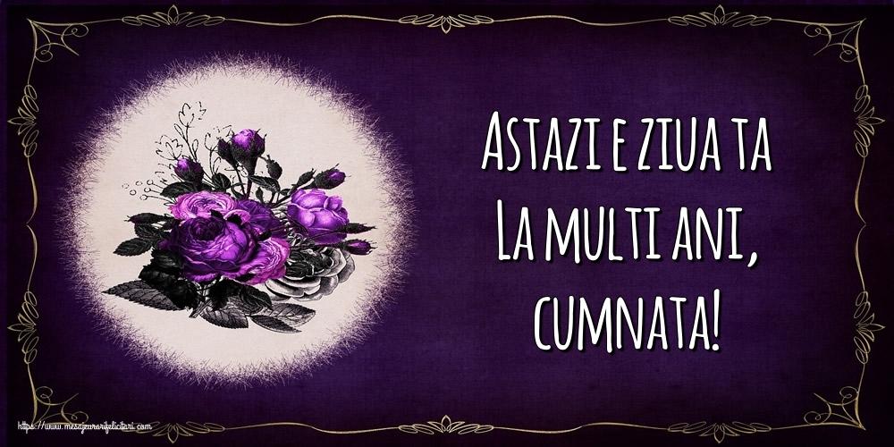 Felicitari de la multi ani pentru Cumnata - Astazi e ziua ta La multi ani, cumnata!