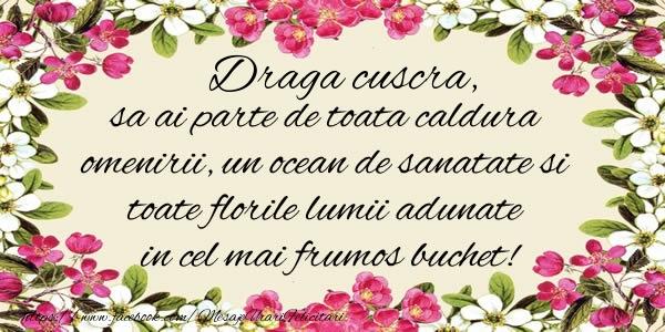 Felicitari de la multi ani pentru Cuscra - Draga cuscra, sa ai parte de toata caldura omenirii, un ocean de sanatate si toate florile lumii adunate in cel mai frumos buchet!