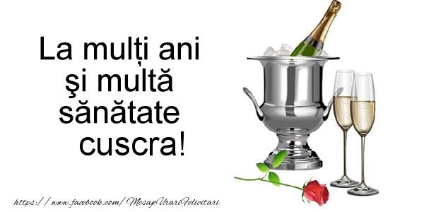 Felicitari de la multi ani pentru Cuscra - La multi ani si multa sanatate cuscra!