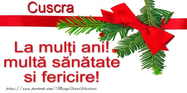 Felicitari de la multi ani pentru Cuscra - Cuscra La multi ani! multa sanatate si fericire!
