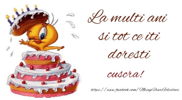 Felicitari de la multi ani pentru Cuscra - La multi ani si tot ce iti doresti cuscra!